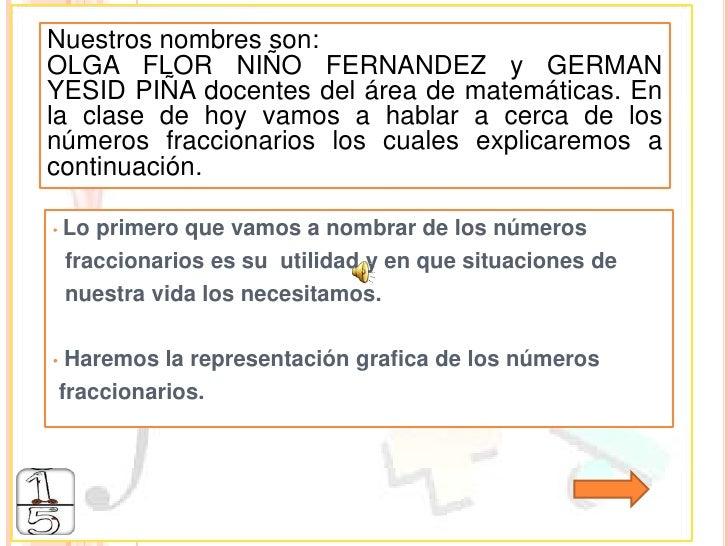 Nuestros nombres son: OLGA FLOR NIÑO FERNANDEZ y GERMAN YESID PIÑA docentes del área de matemáticas. En la clase de hoy va...