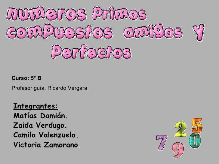 Integrantes: Matías Damián. Zaida Verdugo.  Camila Valenzuela. Victoria Zamorano .  Curso: 5° B Profesor guía. Ricardo Ver...