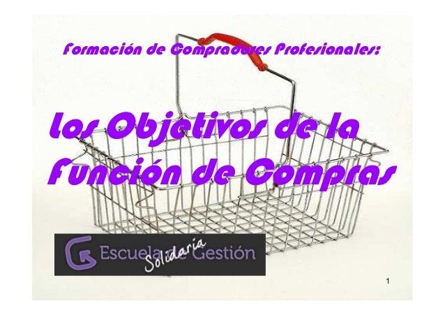Formación de Compradores Profesionales:Los Objetivos de laFunción de Compras                                          1