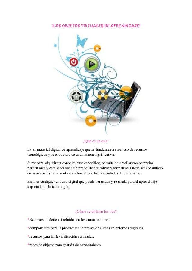 ¡LOS OBJETOS VIRTUALES DE APRENDIZAJE!                                     ¿Qué es un ova?Es un material digital de aprend...