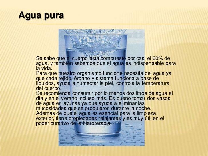 Agua pura<br />Se sabe que el cuerpo está compuesto por casi el 60% de agua, y también sabemos que el agua es indispensabl...