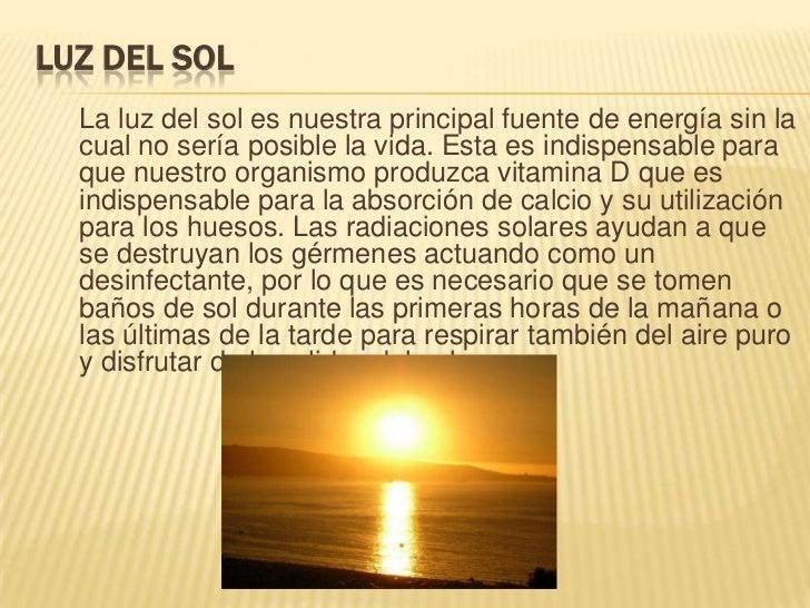 Luz del sol<br />La luz del sol es nuestra principal fuente de energía sin la cual no sería posible la vida. Esta es indis...