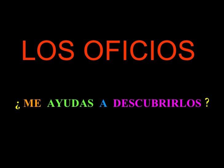 LOS OFICIOS ¿  ME  AYUDAS   A   DESCUBRIRLOS  ?