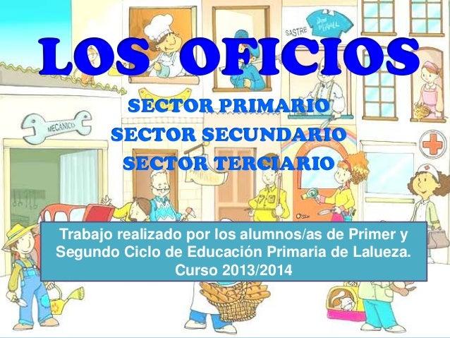 LOS OFICIOS SECTOR PRIMARIO SECTOR SECUNDARIO SECTOR TERCIARIO Trabajo realizado por los alumnos/as de Primer y Segundo Ci...