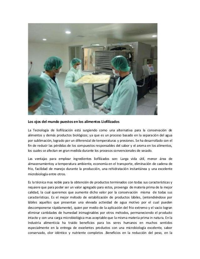 Los ojos del mundo puestos en los alimentos Liofilizados La Tecnología de liofilización está surgiendo como una alternativ...