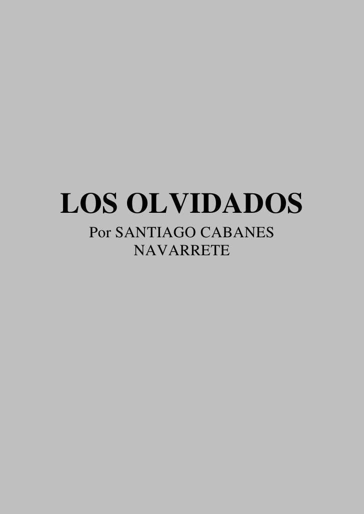 LOS OLVIDADOS Por SANTIAGO CABANES       NAVARRETE