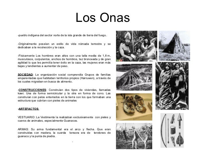 Los Onas-pueblo indígena del sector norte de la isla grande de tierra del fuego.-Originalmente poseían un estilo de vida n...
