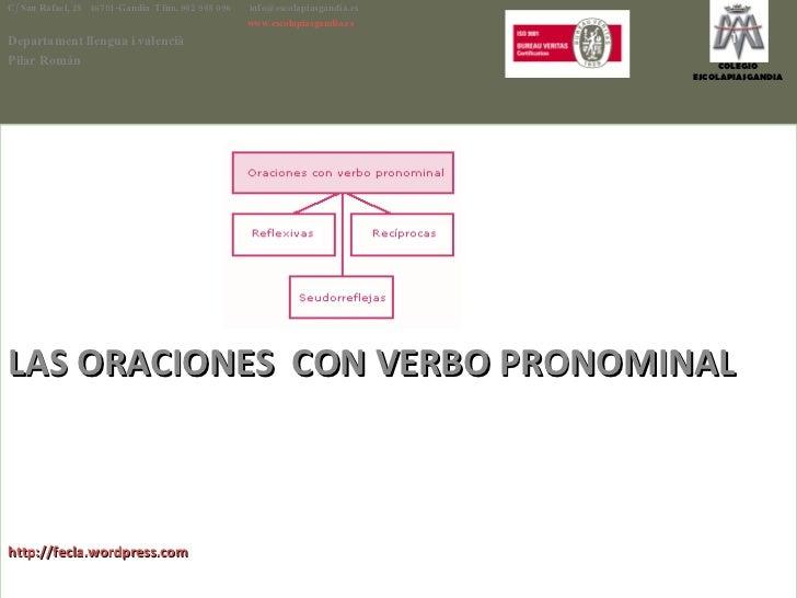 LAS ORACIONES  CON VERBO PRONOMINAL http://fecla.wordpress.com C/ San Rafael, 25  46701-Gandia  Tfno. 962 965 096    [emai...