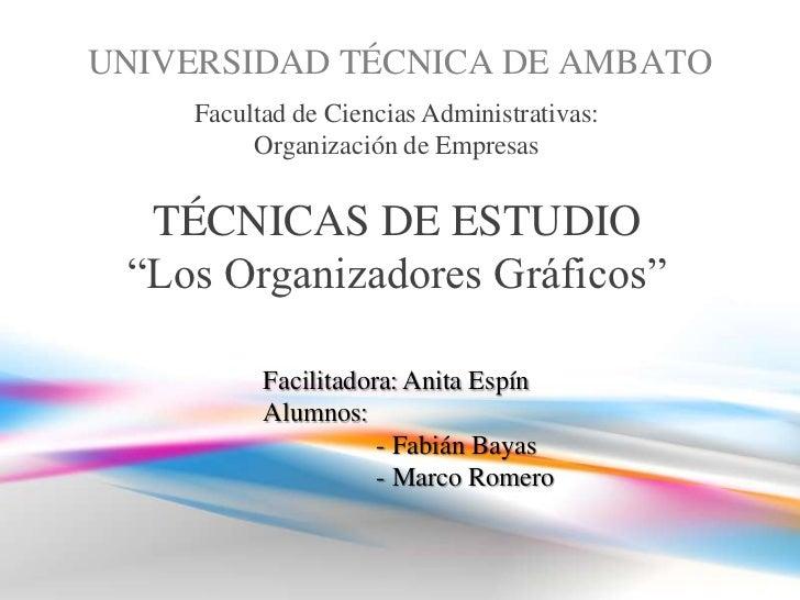 UNIVERSIDAD TÉCNICA DE AMBATO    Facultad de Ciencias Administrativas:         Organización de Empresas  TÉCNICAS DE ESTUD...