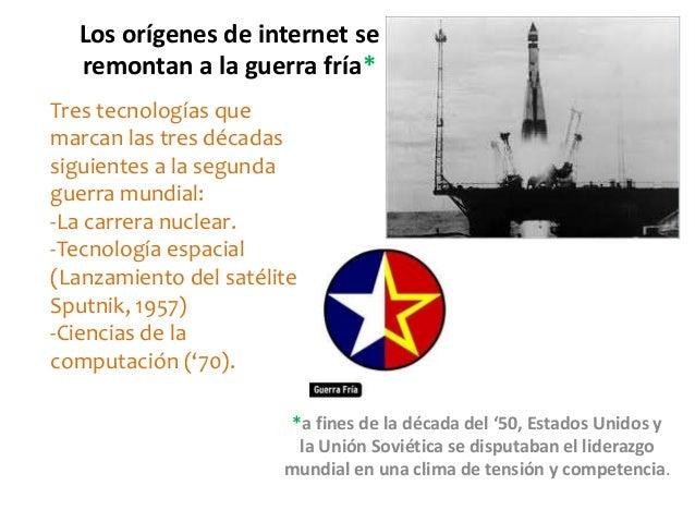 Los orígenes de internet se remontan a la guerra fría* Tres tecnologías que marcan las tres décadas siguientes a la segund...