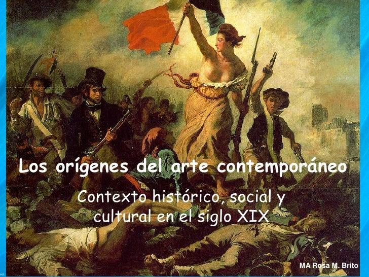 Los orígenes del arte contemporáneo      Contexto histórico, social y        cultural en el siglo XIX                     ...