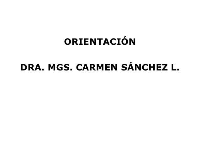 ORIENTACIÓNDRA. MGS. CARMEN SÁNCHEZ L.