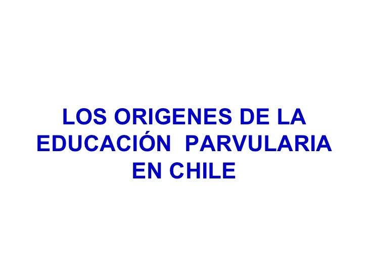LOS ORIGENES DE LA EDUCACIÓN  PARVULARIA EN CHILE