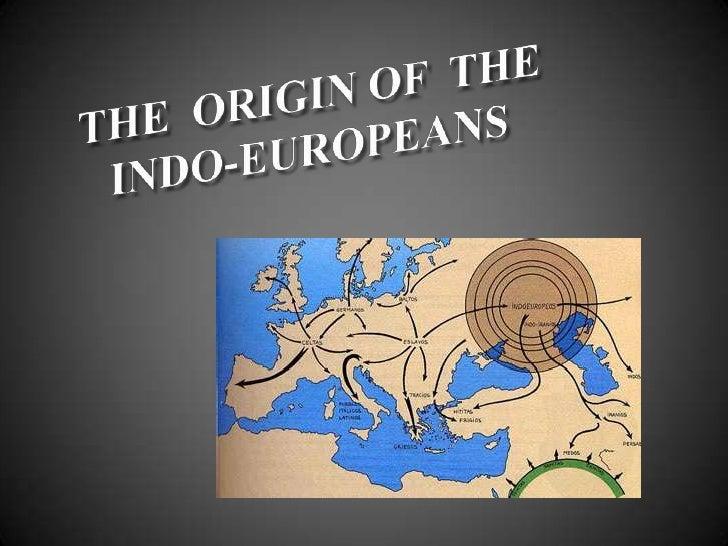 THE  ORIGIN OF  THE  INDO-EUROPEANS<br />