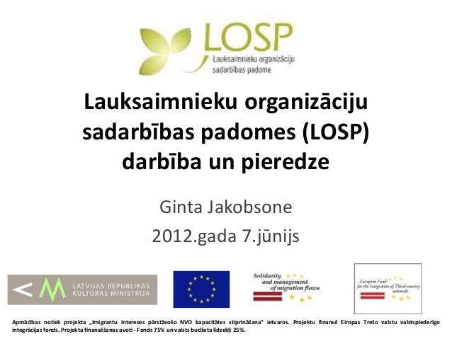 Lauksaimnieku organizāciju sadarbības padomes (LOSP) darbība un pieredze Ginta Jakobsone 2012.gada 7.jūnijs Apmācības noti...