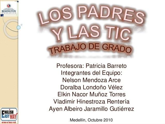 Profesora: Patricia Barreto Integrantes del Equipo: Nelson Mendoza Arce Doralba Londoño Vélez Elkin Nacor Muñoz Torres Vla...