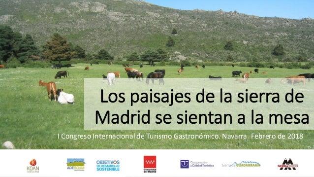 Los paisajes de la sierra de Madrid se sientan a la mesa I Congreso Internacional de Turismo Gastronómico. Navarra. Febrer...
