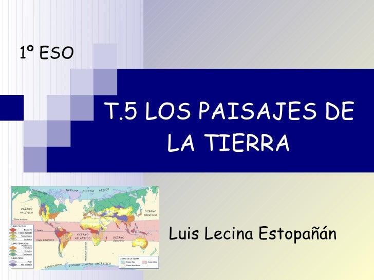 T.5 LOS PAISAJES DE LA TIERRA 1º ESO Luis Lecina Estopañán