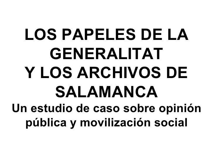 LOS PAPELES DE LA      GENERALITAT   Y LOS ARCHIVOS DE      SALAMANCA Un estudio de caso sobre opinión   pública y moviliz...