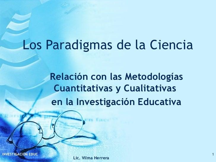 Los Paradigmas de la Ciencia Relación con las Metodologías Cuantitativas y Cualitativas  en la Investigación Educativa