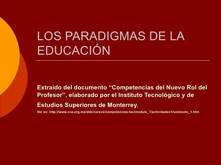 """LOS PARADIGMAS DE LA EDUCACIÓN Extraído del documento """"Competencias del Nuevo Rol del Profesor"""", elaborado por el Institut..."""
