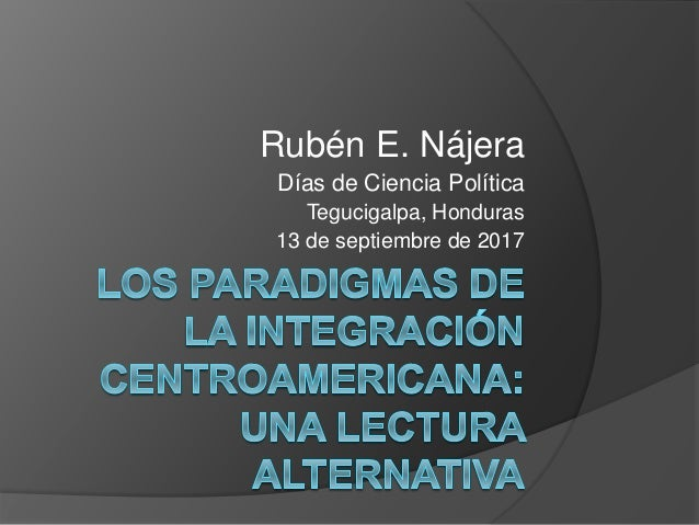 Rubén E. Nájera Días de Ciencia Política Tegucigalpa, Honduras 13 de septiembre de 2017