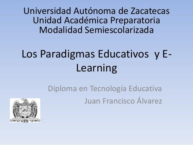 Universidad Autónoma de Zacatecas  Unidad Académica Preparatoria   Modalidad SemiescolarizadaLos Paradigmas Educativos y E...