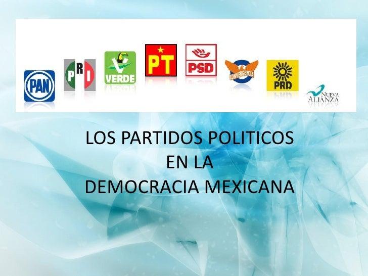 LOS PARTIDOS POLITICOS         EN LADEMOCRACIA MEXICANA