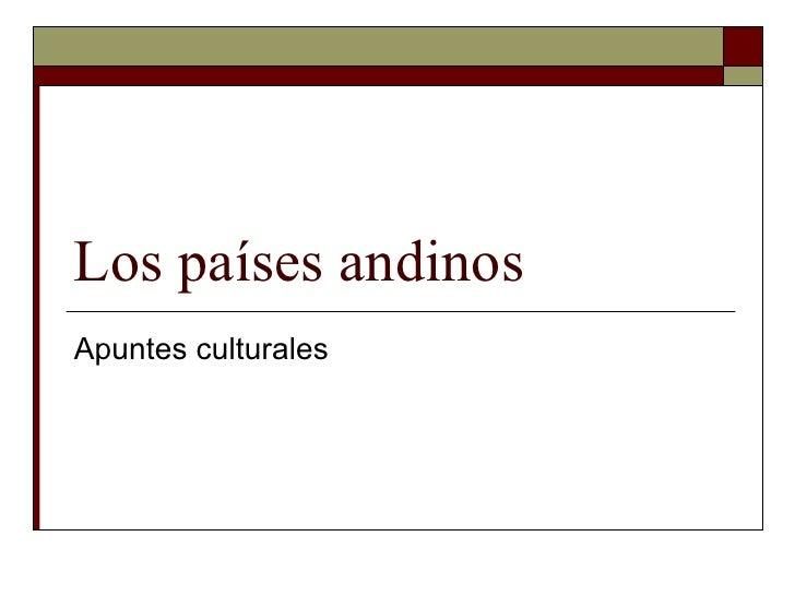 Los países andinos Apuntes culturales