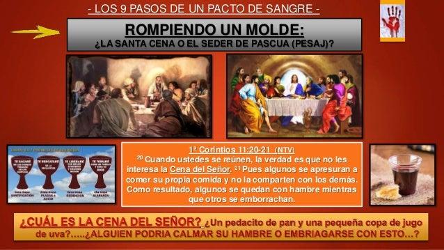 - LOS 9 PASOS DE UN PACTO DE SANGRE - ROMPIENDO UN MOLDE: ¿LA SANTA CENA O EL SEDER DE PASCUA (PESAJ)? 1ª Corintios 11:20-...