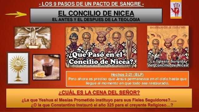 - LOS 9 PASOS DE UN PACTO DE SANGRE - EL CONCILIO DE NICEA EL ANTES Y EL DESPUES DE LA TEOLOGIA Hechos 3:21 (BLP) Pero aho...