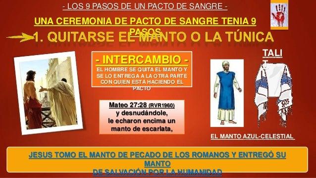 UNA CEREMONIA DE PACTO DE SANGRE TENIA 9 PASOS JESUS TOMO EL MANTO DE PECADO DE LOS ROMANOS Y ENTREGÓ SU MANTO DE SALVACIÓ...