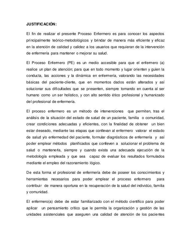 JUSTIFICACIÓN: El fin de realizar el presente Proceso Enfermero es para conocer los aspectos principalmente teórico-metodo...