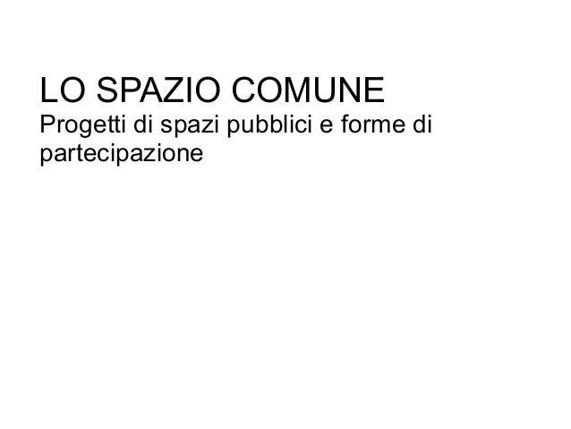 LO SPAZIO COMUNEProgetti di spazi pubblici e forme dipartecipazione