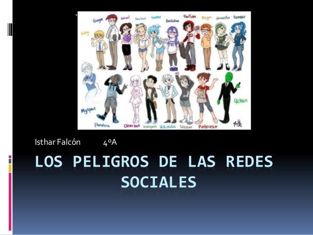 LOS PELIGROS DE LAS REDES SOCIALES Isthar Falcón 4ºA