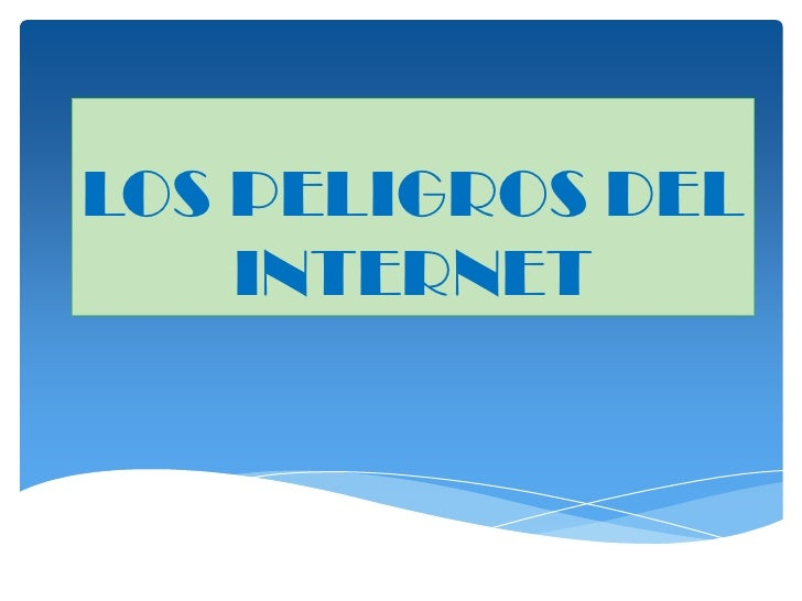 LOS PELIGROS DEL    INTERNET