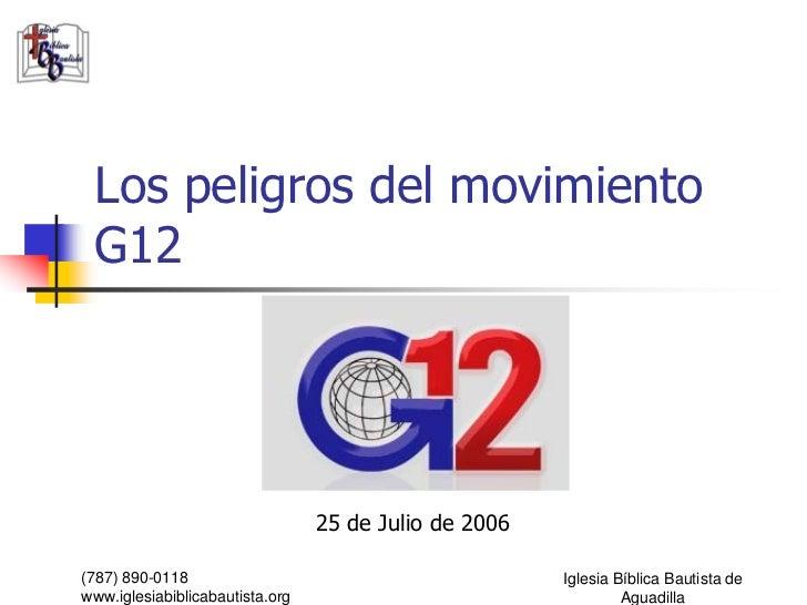 Los peligros del movimiento  G12                                      25 de Julio de 2006  (787) 890-0118                 ...