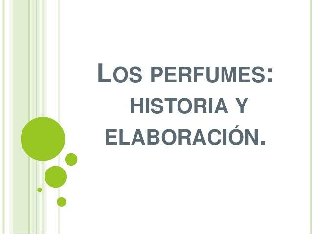 LOS PERFUMES: HISTORIA Y ELABORACIÓN.