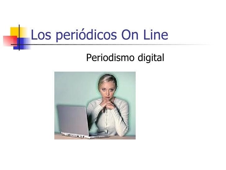 Los periódicos On Line  <ul><li>Periodismo digital </li></ul>