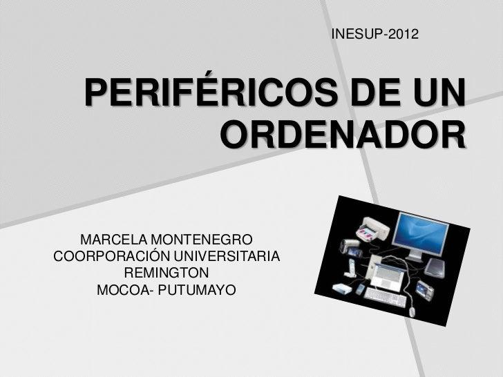 INESUP-2012   PERIFÉRICOS DE UN         ORDENADOR   MARCELA MONTENEGROCOORPORACIÓN UNIVERSITARIA       REMINGTON     MOCOA...