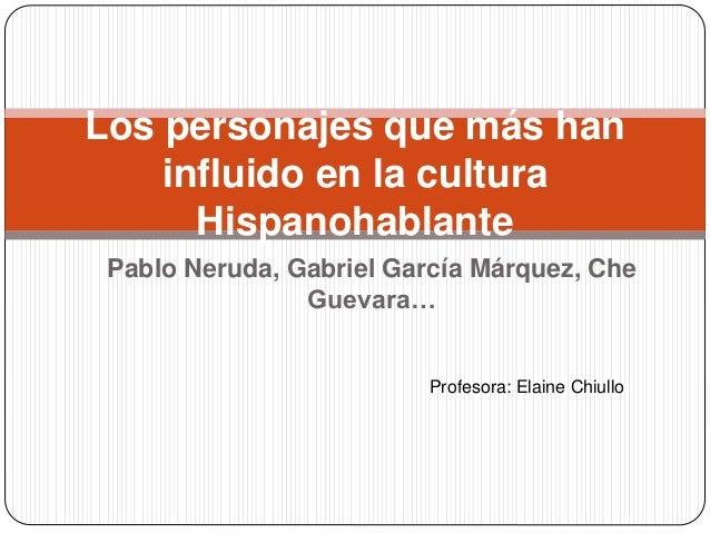 Pablo Neruda, Gabriel García Márquez, Che Guevara… Los personajes que más han influido en la cultura Hispanohablante Profe...