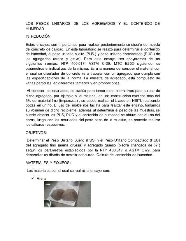 LOS PESOS UNITARIOS DE LOS AGREGADOS Y EL CONTENIDO DE HUMEDAD INTRODUCIÓN: Estos ensayos son importantes para realizar po...