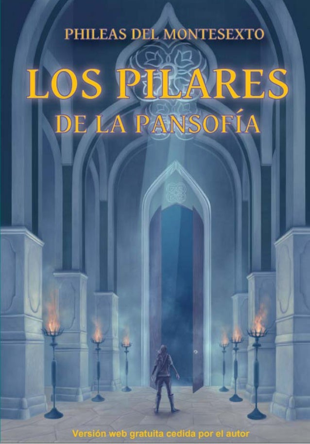 LOS PILARES DE LA PANSOFÍA Phileas del Montesexto Asociación Internacional de Filosofía Iniciática www.initiationis.org Si...