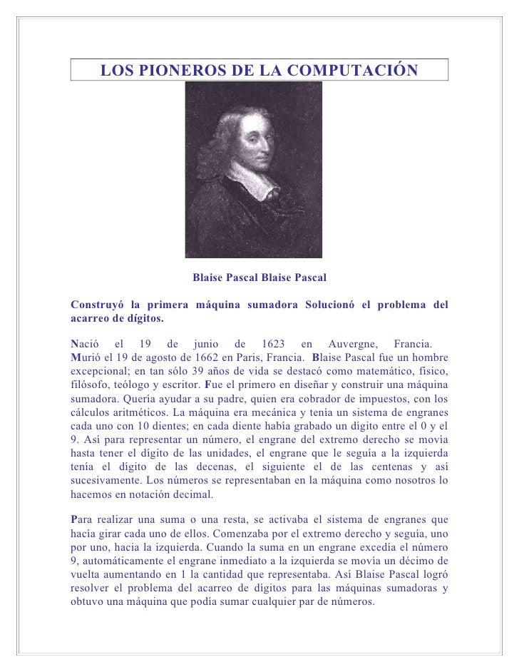 LOS PIONEROS DE LA COMPUTACIÓN                              Blaise Pascal Blaise Pascal  Construyó la primera máquina suma...