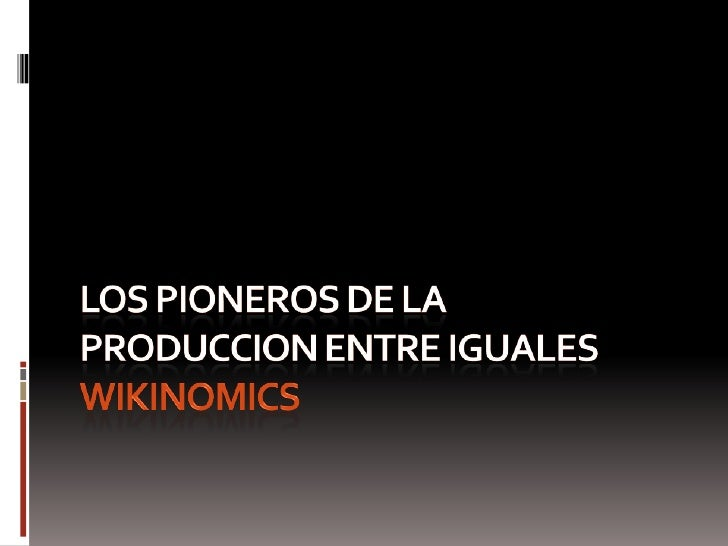 LOS PIONEROS DE LA PRODUCCION ENTRE IGUALESwikinomics<br />