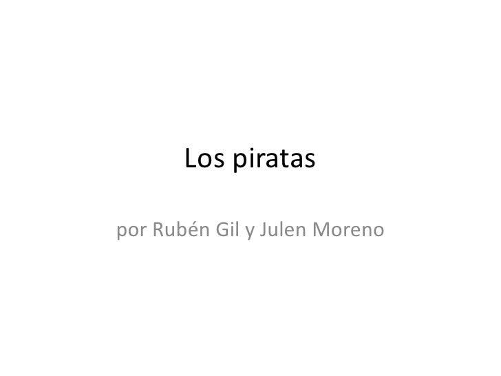 Los piratas<br />por Rubén Gil y Julen Moreno<br />