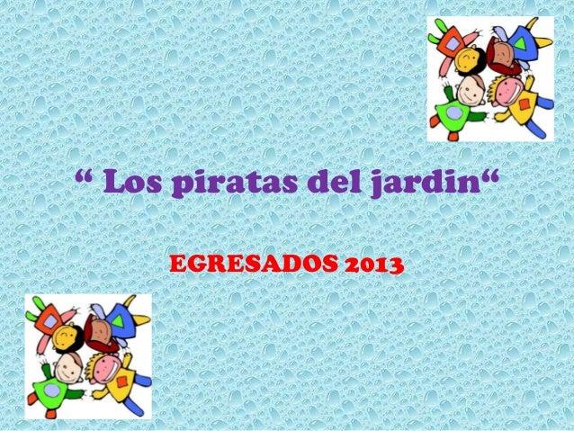 """"""" Los piratas del jardin"""" EGRESADOS 2013"""