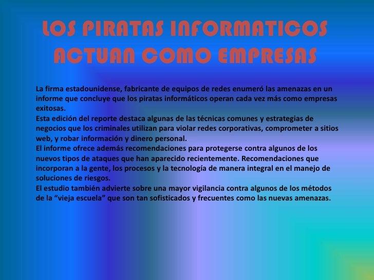 LOS PIRATAS INFORMATICOS ACTUAN COMO EMPRESAS<br />La firma estadounidense, fabricante de equipos de redes enumeró las ame...