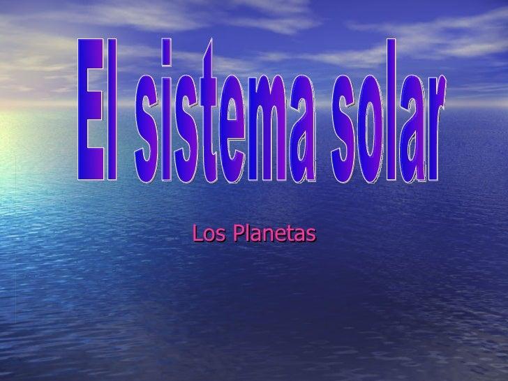 Los Planetas El sistema solar
