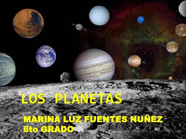 LOS PLANETAS<br />MARINA LUZ FUENTES NUÑEZ<br />6to GRADO<br />